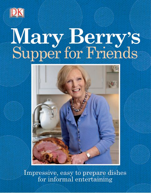 Mary Berry's Supper for Friends_ Impressive, easy to prepare dishes for informal entertaining