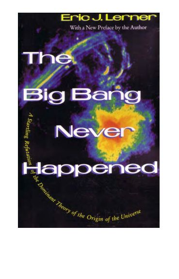 Lerner - The Big Bang Never Happened - A Startling Refutation of the Dominant Theory of the Origin of the Universe (1992)