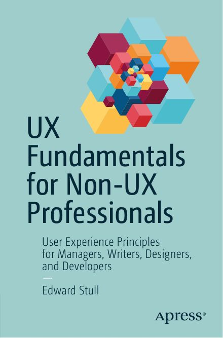 Edward Stull-UX Fundamentals for Non-UX Professionals_ User Experience Principles for Managers, Writers, Designers, and Developers_1753