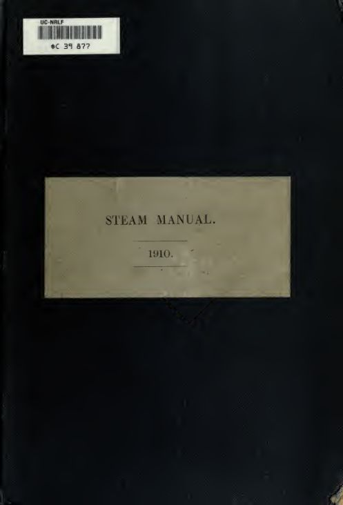 Steam manual for His Majesty's fleet, containing regulations and instructions relating to the machinery of His Majesty's ships. Corrected to April, 1910