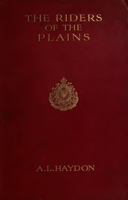 The riders of the plains : a record of the Royal North-West Mounted Police of Canada, 1873-1910