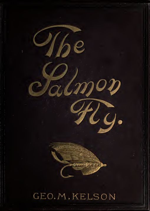 The salmon fly : how to dress it and how to use it