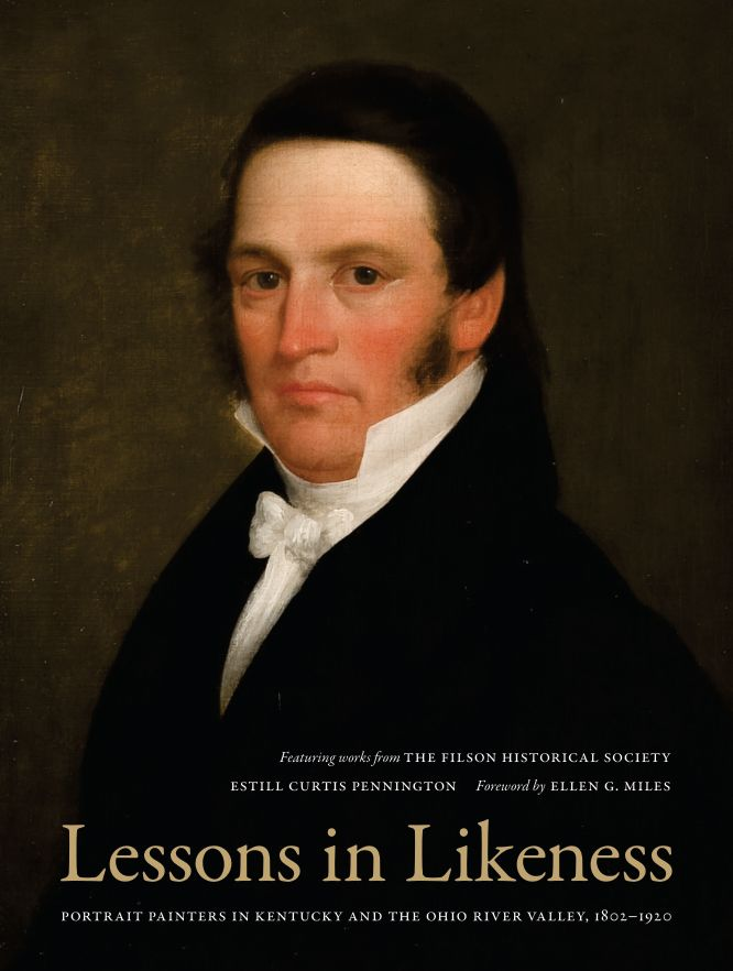 Lessons in Likeness : Portrait Painters in Kentucky and the Ohio River Valley, 1802-1920