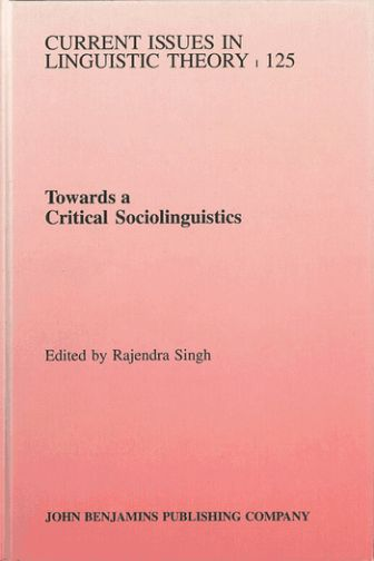 Towards a Critical Sociolinguistics (Current Issues in Linguistic Theory, 125)