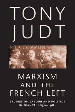 Marxism and the French Left- Studies on Labour and Politics in France, 1830-1981