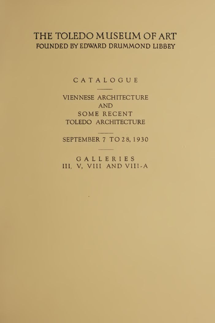Catalogue : Viennese architecture and some recent Toledo architecture : September 7 to 28, 1930 : Galleries II, V, VIII and VIIIA