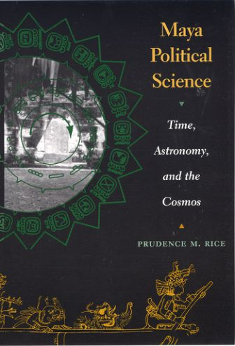 Maya Political Science : Time, Astronomy, and the Cosmos