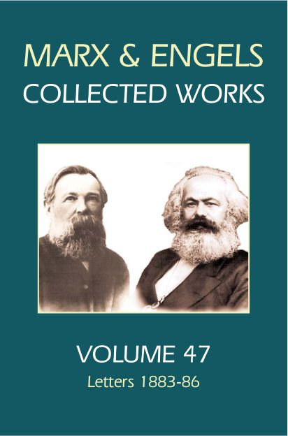 Marx and Engels Collected Works, Volume 47 : Letters 1883-86