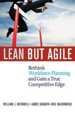 Lean but Agile _ Rethink Workforce Planning and Gain a True Competitive Edge - William J. Rothwell
