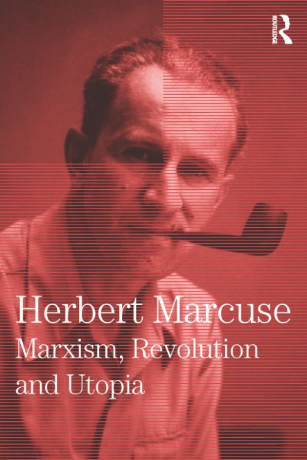 Collected Papers of Herbert Marcuse, Volume 6 : Marxism, Revolution and Utopia