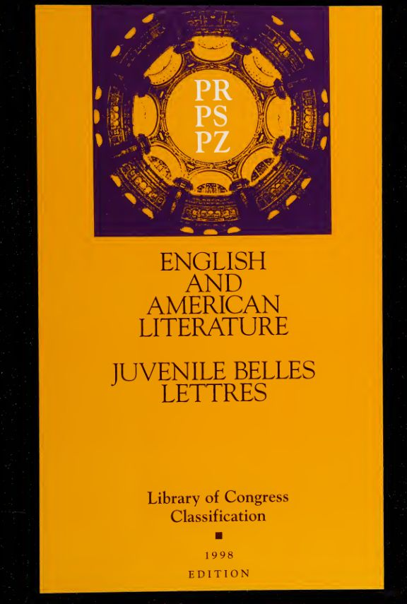 Library of Congress classification : PR, PS, PZ. English and American literature. Juvenile belles lettres