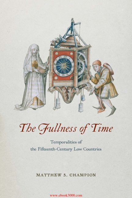 the-fullness-of-time-temporalities-of-the-fifteenth-century-low-countries