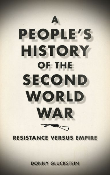 Gluckstein - A People's History of the Second World War; Resistance Versus Empire (2012)