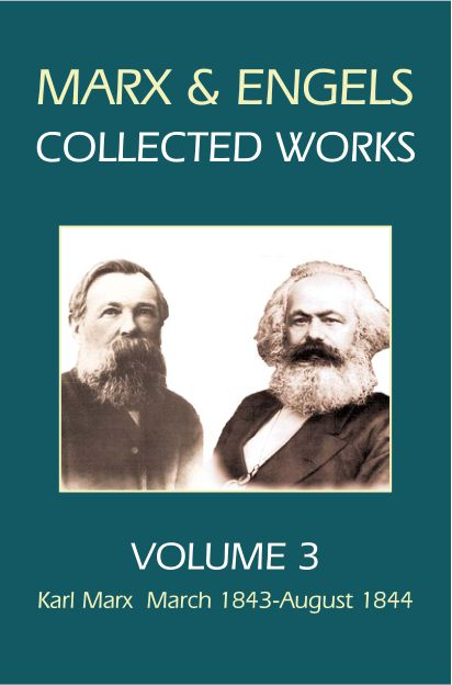 Marx and Engels Collected Works, Volume 3 : Karl Marx  March 1843-August 1844